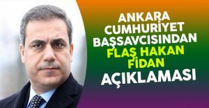 Ankara Cumhuriyet Başsavcısı'ndan Flaş Hakan Fidan Açıklaması !