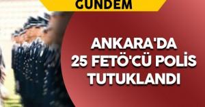 Ankara'da 25 FETÖ'cü Polis Tutuklandı