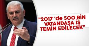 """Başbakan Yıldırım: """"2017'de 500 Bin Vatandaşa İş Temin Edilecek"""""""