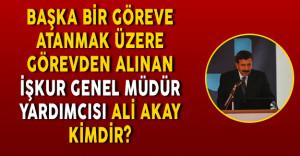 Başka Bir Göreve Atanmak Üzere Görevden Alınan İŞKUR Genel Müdür Yardımcısı Ali Akay kimdir?