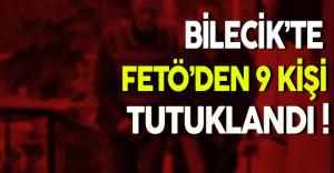 Bilecik'te FETÖ'den 9 Kişi Tutuklandı