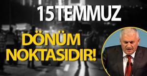 """Binali Yıldırım: """" 15 Temmuz Türkiye demokrasi tarihinde bir dönüm noktasıdır. """""""