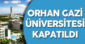 Bursa Orhan Gazi Üniversitesi Kapatıldı