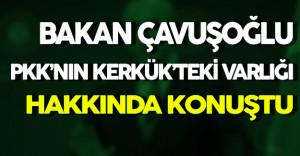 Çavuşoğlu'ndan PKK'nın Kerkük'teki Varlığı Hakkında Önemli Açıklama