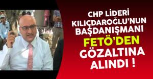 CHP Lideri Kılıçdaroğlu#039;nun Başdanışmanı FETÖ#039;den Gözaltına Alındı !