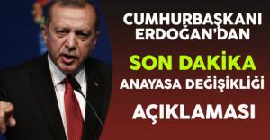 Cumhurbaşkanı Erdoğan'dan Son Dakika Anayasa Değişikliği Açıklaması