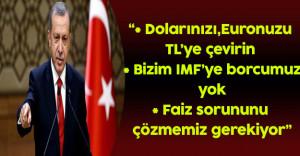 """Cumhurbaşkanı Erdoğan: """"Dolarınızı, Euronuzu TL'ye Çevirin"""""""