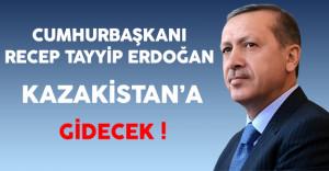 Cumhurbaşkanı Erdoğan Özel Davetli Olarak Kazakistan'a Gidecek