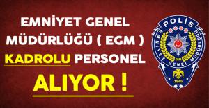 Emniyet Genel Müdürlüğü ( EGM) Kadrolu Personel Alıyor !