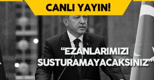 """Erdoğan: """"Ezanlarımızı susturamayacaksınız, Bu ülkeye diz çöktüremeyeceksiniz"""""""