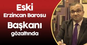 Eski Erzincan Barosu Başkanı Başkanı Cemalettin Özer Gözaltında