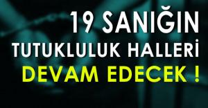 FETÖ Davasında 19 Sanığın Tutukluluk Halleri Devam Edecek