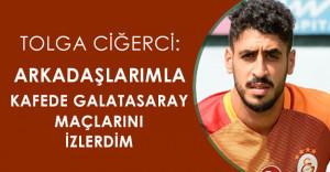 "Galatasaraylı Futbolcu Tolga Ciğerci "" Galatasaray'ın maçlarını izlerdim """