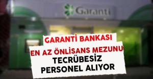 Garanti Bankası En Az Önlisans Mezunu Tecrübesiz Personel Alıyor