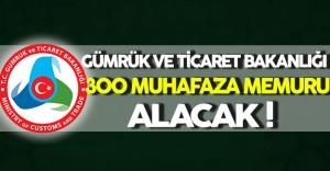 Gümrük ve Ticaret Bakanlığı 300 Muhafaza Memuru Alacak