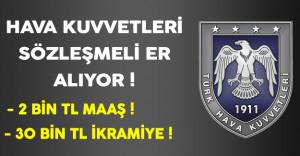 Hava Kuvvetleri 30 Bin TL İkramiye ve 2 Bin TL Maaşla Sözleşmeli Er Alıyor !
