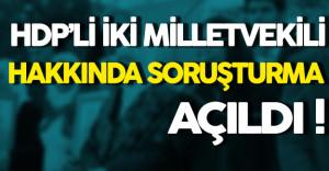 İki HDP Milletvekili Hakkında Soruşturma Açıldı