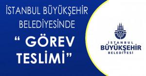 İstanbul Büyükşehir Belediyesi'nde Görev Teslim!
