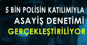 İstanbul'da 5 Bin Polisin Katılımıyla Denetim Yapılıyor