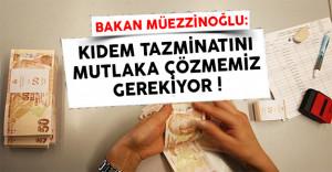 Çalışma Bakanı Müezzinoğlu: Kıdem Tazminatını Mutlaka Çözmemiz Gerekiyor !