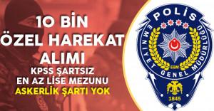 KPSS Şartsız Lise Mezunu 10 Bin Özel Harekat Polis Alımı Yapılacak ( Polis Akademisi Duyuruyu Yaptı)