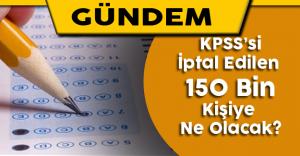 KPSS'si İptal Edilen 150 Bin Kişiye Ne Olacak?