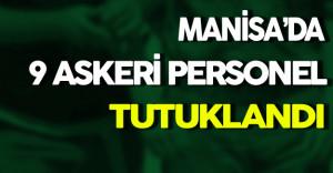 Manisa'da 9 Askeri Personel Tutuklandı