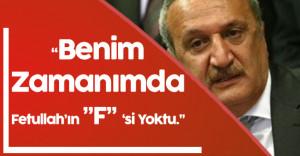 """Mehmet Ağar: """" Benim Dönemimde Fetullah'ın F'si Yoktu"""""""