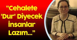 """MHP Genel Başkan Yardımcısı Demirel:"""" Cehalete Dur Diyecek İnsanlara İhtiyacımız Var"""""""