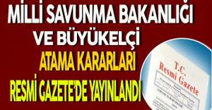 Milli Savunma Bakanlığı ve Büyükelçi Atama Kararları Resmi Gazete'de Yayınlandı