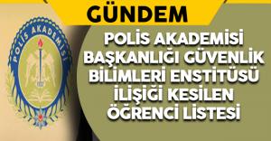 Polis Akademisi Başkanlığı Güvenlik Bilimleri Enstitüsü İlişiği Kesilen Öğrenci Listesi