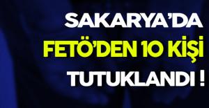 Sakarya'da FETÖ'den 10 Kişi Tutuklandı