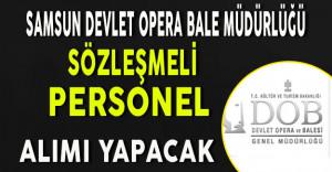 Samsun Devlet Opera ve Bale Müdürlüğü Sözleşmeli Personel Alacak