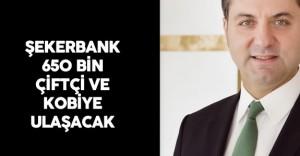Şekerbank 650 Bin Çiftçi ve KOBİ'ye Kredi İmkanı Sağlayacak