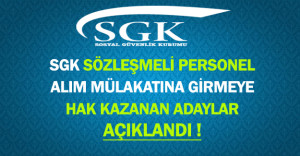 SGK Sözleşmeli Personel Alım Mülakatına Girmeye Hak Kazanan Adayların Listesi Yayınlandı