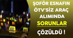 Şoför Esnafın ÖTV'siz Araç Alımında Sorunlar Çözüldü !