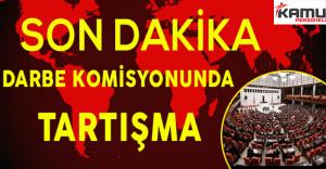 Son Dakika: Darbe Komisyonunda Kavga !