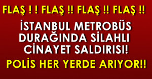 Son Dakika: İstanbul Metrobüs Durağında Cinayet ! Polis Her Yerde Arıyor!