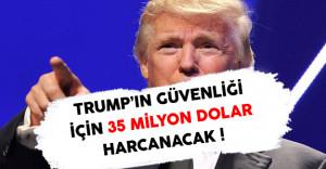Trump'ın Güvenliği İçin 35 Milyon Dolar Harcanacak !