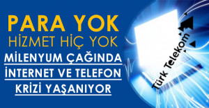 Türk Telekom#039; da Kriz: quot; Para yok, hizmette yok quot;