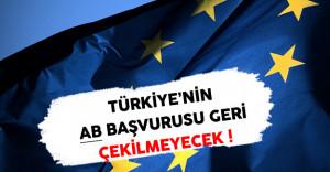Türkiye AB Üyelik Başvurusunu Geri Çekmeyecek