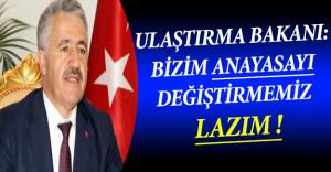 Ulaştırma Bakanı Arslan: Anayasayı Değiştirmemiz Lazım