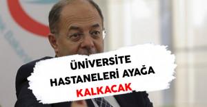 Üniversite Hastaneleri Hakkında Sağlık Bakanı Akdağ'dan Açıklama
