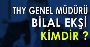 Yeni THY Genel Müdürü Bilal Ekşi Kimdir ?