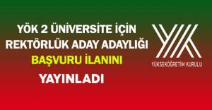 YÖK 2 Üniversite İçin Rektörlük Aday Adaylığı Başvuru İlanı Yayınladı