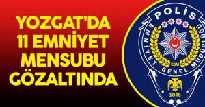 Yozgat'da 11 Emniyet Personeli Gözaltına Alındı