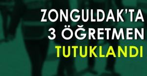 Zonguldak'ta 3 Öğretmen Tutuklandı