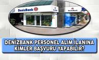 Denizbank Türkiye Geneli Personel Alımına Kimler Başvuru Yapabilir?