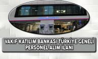 Vakıf Katılım Bankası Türkiye Geneli Personel Alım İlanı
