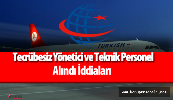 Türk Hava Yolları (THY) Bünyesine Tecrübesiz Teknik Personel ve Yönetici Alımı Yapıldı İddiaları